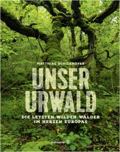 Unser Urwald. Die letzten wilden Wälder im Herzen Europas.